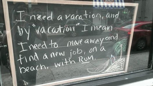 I need a vacation, and by vacation I mean I need to move away and find a new job, on a beach, with rum.