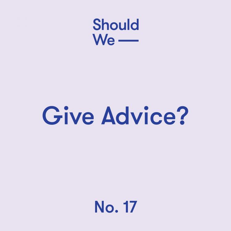 should we give advice