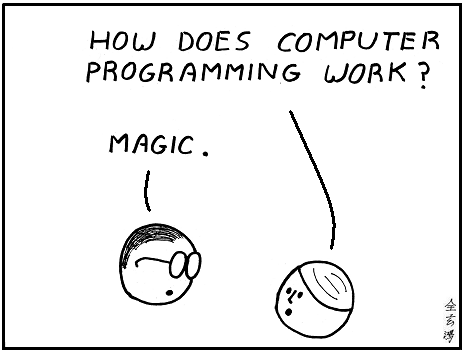 """how does computer programming work"" ""magic"""