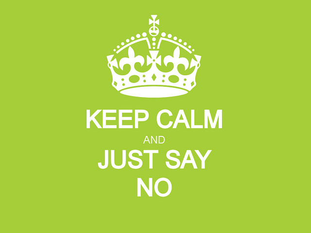 Keep Calm and Just Say No